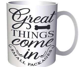 Great things come in small packages Dog Bone 11oz Mug w114