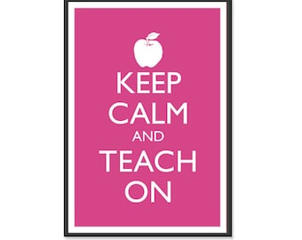 Teaching Poster - Keep Calm and Carry On Poster - Keep Calm and Teach On - Teacher Poster - Multiple COLORS - 13x19 Art Print
