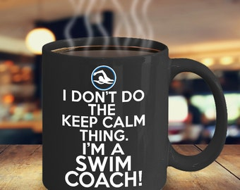 I Don't Do the Keep Calm Thing - Swim Coach 11oz Coffee Mug