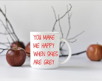 You Make Me Happy When Skies Are Gray, Unique Coffee Mug, Gifts for Her, funky phrase, tongue in cheek, new job mug, inspirational mug.