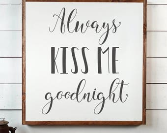 Always Kiss Me Goodnight Sign, FREE SHIPPING, Wedding Gift, Kiss Sign, Farmhouse Gift, Farmhouse Sign,Farmhouse Decor, Wooden Sign PS1005