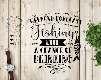 Fishing svg, Lake SVG, Outdoors svg, Camping SVG, Weekend Forecast Fishing with a Chance of Drinking SVG, Forecast svg, Fishing camp svg