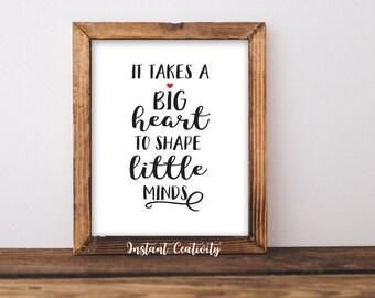 It Takes a Big Heart to Shape Little Minds, Teacher Gifts Teacher Art Teaching Wall Art home decoration Classroom Decor Teacher Appreciation
