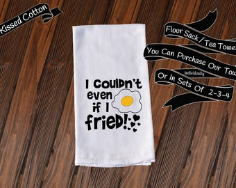 Couldnt even if I fried Funny Dish Towels , Funny Tea Towels , Flour Sack Towel Kitchen Decore, Custom Tea Towel Kitchen Gift KC89