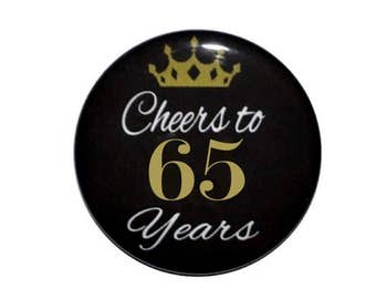 65th Birthday 65 and fabulous 65 years old birthday button cheers to 65 year old birthday party birthday 2 1/4 inch pin back button