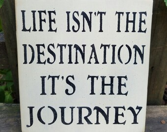 Life isn't the destination It's the journey - inspirational sign