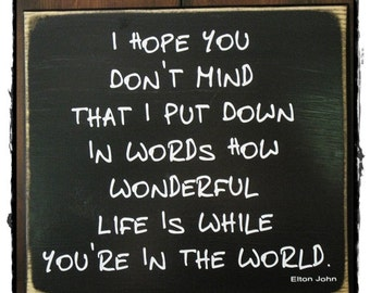 "I Hope You Don't Mind; Elton John's song lyrics set in wood sign; aprox. 12"" x 12"";"