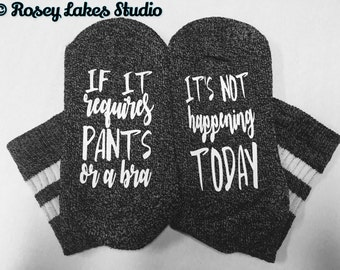 If it Requires Pants or a Bra it's not happening today socks / novelty socks / socks / womens socks / bottom socks