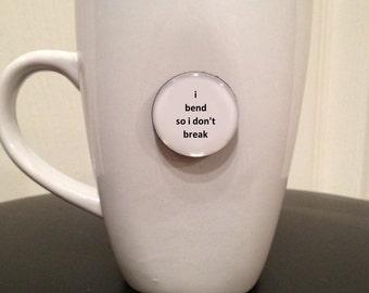 Quote | Mug | Magnet | I Bend So I Don't Break