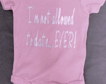 Baby Onesie - I'm not allowed to date ever