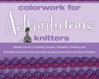 Colorwork for Adventurous Knitters 18.95 (reg. 24.99) Spiral-bound OUT OF PRINT