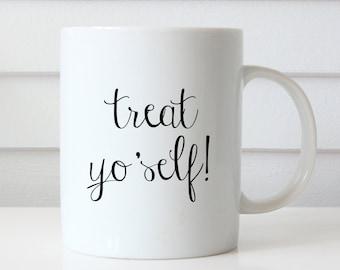 Treat Yo Self Mug | Parks and Recreation Mug | Typography Mug | Funny Mug | Gift for Her |  Coffee Lover Gift | Funny Coffee Mug