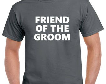 Friend of the Groom Shirt- Wedding Party Gift- Bachelor Party Shirt