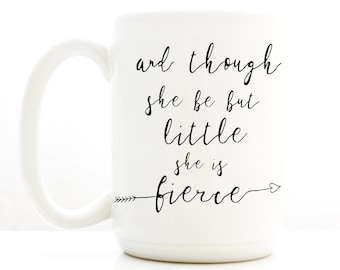 And Though She Be But Little She is Fierce, Coffee Mug with Arrow. Inspirational mug. Pretty Quote mugs by Milk & Honey