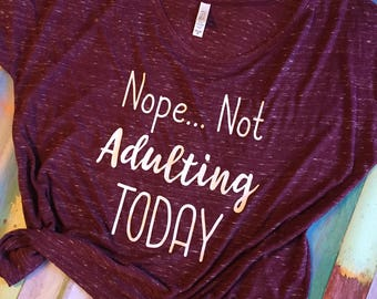 Nope.. Not Adulting Today Ladies Slouchy Tee