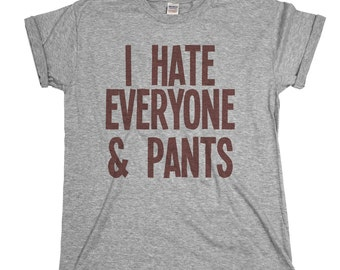 I Hate Everyone And Pants Mens & Ladies Unisex Fit T-shirt