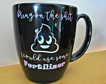 I Could Use Some Fertilizer Mug
