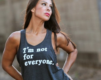 I'm Not for Everyone. Feminine Cut Muscle Tank. Flowy Muscle Tank. Made in the USA. Loungewear. Workout Tank. Quote Tank Top. Custom Tank.