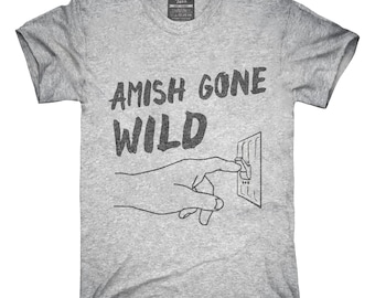 Amish Gone Wild T-Shirt, Hoodie, Tank Top, Gifts