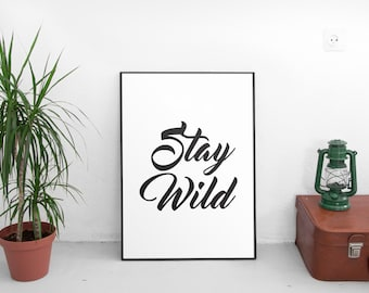 Stay Wild, Inspirational Poster, Motivational Wall Art, Typography Print, Printable Wall Art, Calligraphy Print, Inspirational Quote