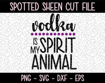 Vodka is my Spirit Animal  PNG SVG eps and dxf Files for Cutting Machines Cameo or Cricut