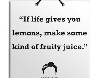 Conan O'Brien - Some kind of fruity juice - Quote Ceramic Sculpture Wall Hanging Plaque TILE Home Decor Gift Sign