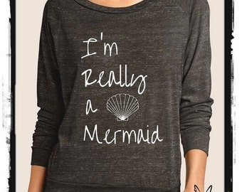 I'm Really a Mermaid Cursive Heathered Slouchy Pullover long sleeve Girls Ladies shirt screenprint Alternative Apparel