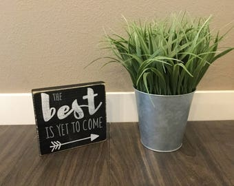 """The Best is Yet to Come """"mini"""" wood sign"""