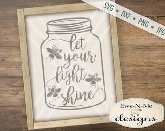 Let Your Light Shine SVG - firefly svg - Mason Jar svg  - Bible Verse SVG - Christian SVG  -  Commercial Use svg, dxf, png, jpg files