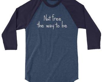 Nut Free The Way To Be 3/4 sleeve raglan shirt