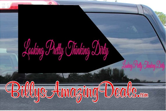 Looking Pretty Thinking Dirty Vinyl Decal Sticker Country Girl - Country girl custom vinyl decals for trucks