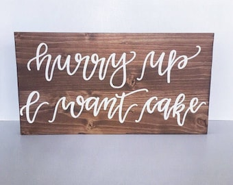 Wood sign wedding wooden sign hurry up i want cake sign funny wedding sign rustic wedding sign wedding decorations flower girl sign decor