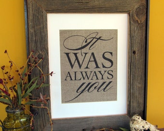 IT was ALWAYS YOU - burlap art print