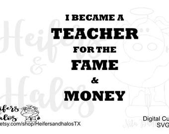 I became a teacher for the fame and the money svg, png, pdf, eps, dxf cut file for t-shirts, decals, yeti cups