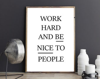 Printable Work Hard And Be Nice To People,Typography Quotes,Office Decor,Inspirational Wall Art,Motivation Quote,Office Wall Art,Quote Print