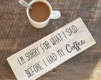I'm sorry for what I said before I had my coffee Sign | Pallet Wood Sign | Pallet Sign | Wood Sign | Coffee Sign