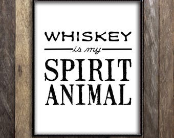 Whiskey Print, Whiskey is my Spirit Animal, Whiskey Quote, Man Cave Sign, Rustic Home Decor, Whiskey Poster - Jack Daniels Gift for Men
