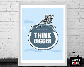 Think Bigger Print, 8X10 Digital Download Motivational/ Inspirational Art- Quotes and Sayings. Fish Print
