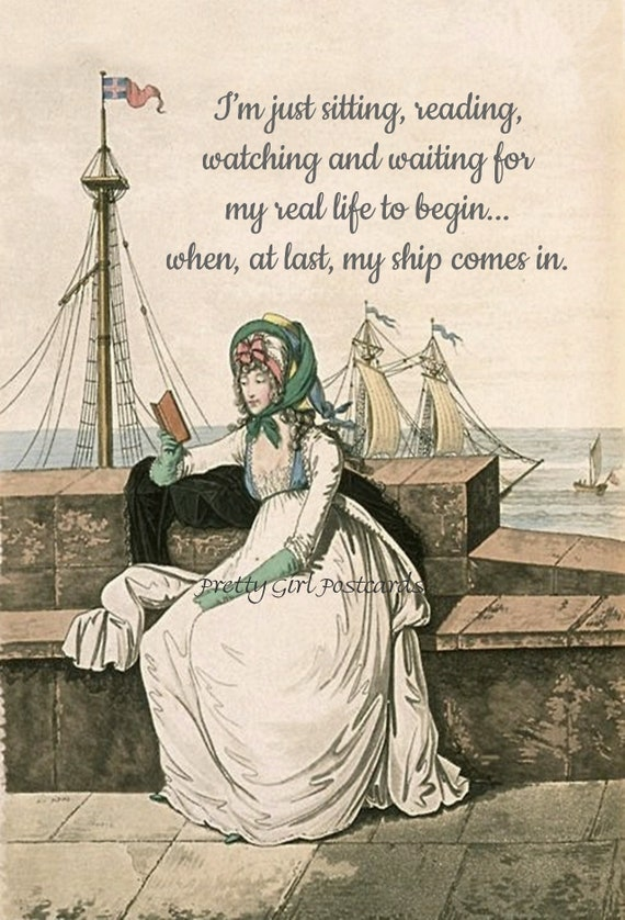 "Jane Austen Era Post Card ""...Sitting, Reading, Watching & Waiting For My Real Life To Begin... When, At Last, My Ship Comes In."""