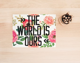 """PRINTABLE Art """"The World Is Ours"""" Typography Art Print World Map Art Print Floral Art Print Travel Art Print World Map Wall Art Love Quote"""