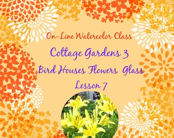 On-Line Watercolor Class 7-How to Package and Critique Of Cottage Gardens (3 of 6) BirdHouses Lily -Watercolors-Instruction-Painting Lessons