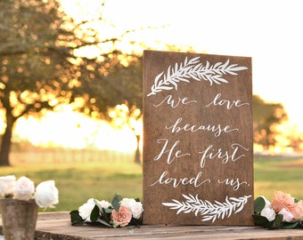 We love because He first loved us Sign, Wooden Wedding Sign, Verse Sign, Scripture Sign