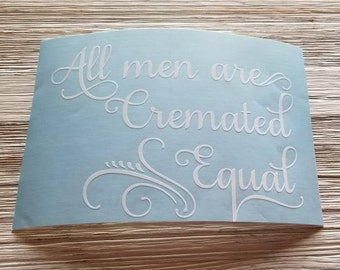 ALL MEN ARE Cremated Equal funny sarcastic dark humor decal bumper sticker quote