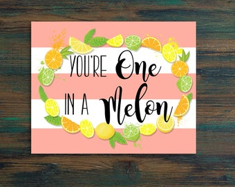You are one in a Melon, X-Bride Poster, Motivational Poster, Custom Wall Sign