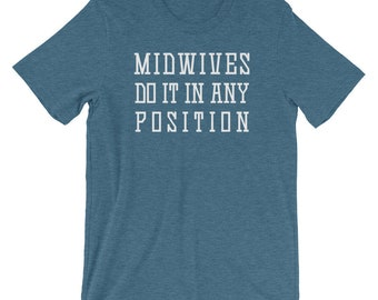 Midwives do it in any position T-shirt with white text, Midwifery gift, Midwife gift, funny birth shirt Midwife shirt
