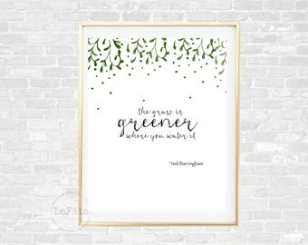 The grass is greener where you water it •Neil Barringham quote • Inspirational Quote • Instant download poster • 8x10  •  Printable