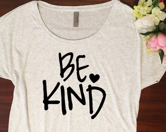 Be Kind shirt // Dolman style, Womens tshirt, Gifts for her, Soft triblend shirt, Gift for her, Be kind tshirt, Be the change shirt