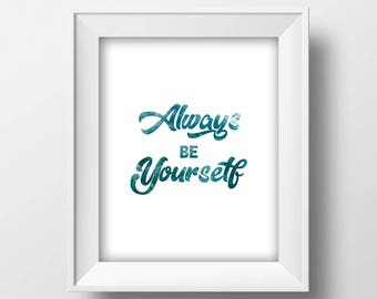 Always Be Yourself Printable Wall Art, Inspirational Quote, Home Decor, Dorm,