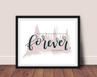 "Harry Potter Print - ""The Stories We Love Best Do Live In Us Forever"" -J.K. Rowling"