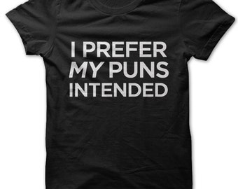 I Prefer My Puns Intended t-shirt